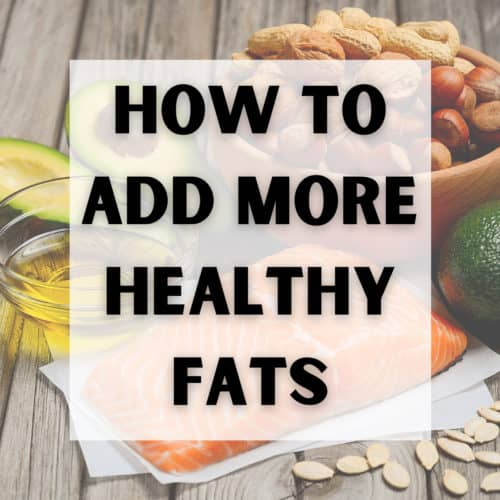 How to Add More Healthy Fats